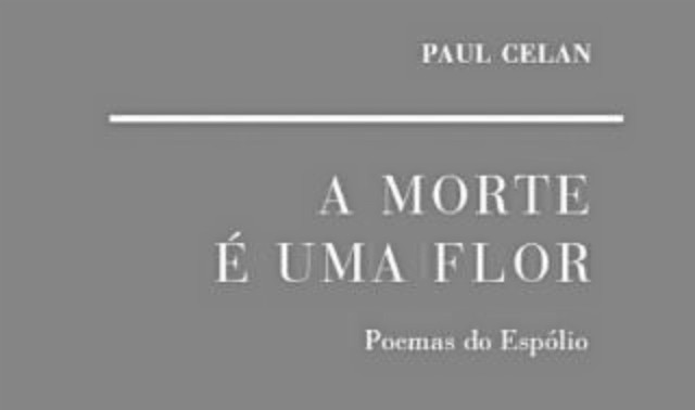 Crítica à reedição do livro A Morte é uma Flor. Poemas do Espólio - Paul Celan (Cotovia, 2017)