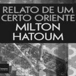Relato de um Certo Oriente – Milton Hatoum (Companhia das Letras, 2018)