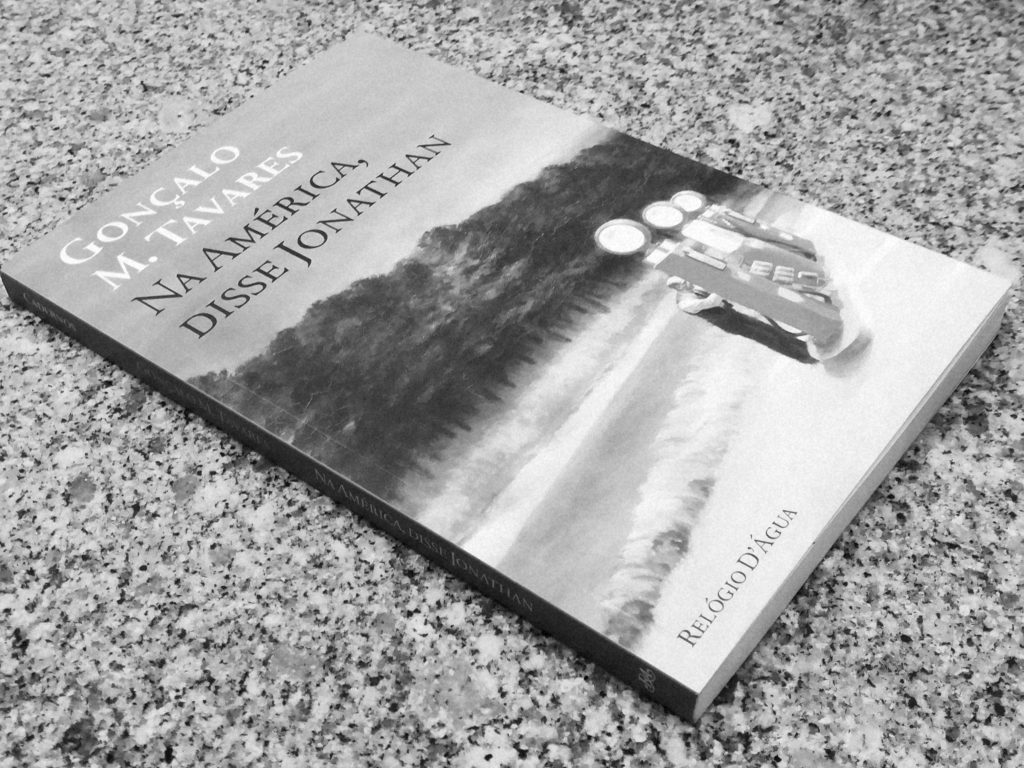 """Recensão crítica do livro """"Na América, Disse Jonathan"""" de Gonçalo M. Tavares, editado pela Relógio d´Água em 2019   INTRO"""