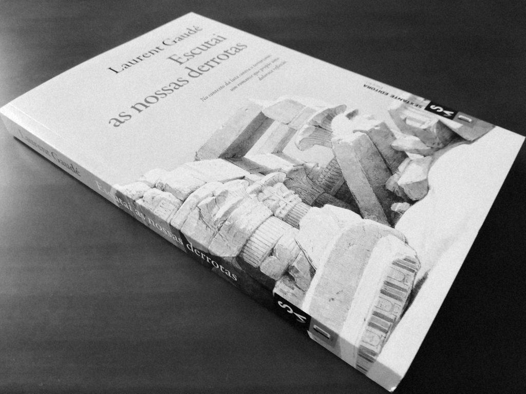 Recensão critica do livro Escutai as Nossas Derrotas, escrito pelo francês Laurent Gaudé e publicado pela editora Sextante em 2017 | INTRO