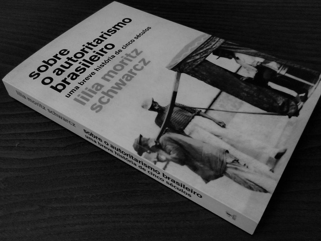 """Recensão do livro """"Sobre o autoritarismo brasileiro"""", escrito pela historiadora Lilia Moritz Schwarcz e editado pela Objectiva em 2020   INTRO"""